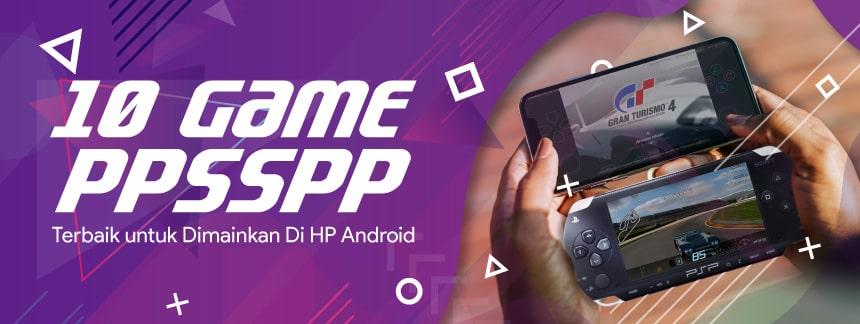 10 Game PPSSPP Terbaik untuk Dimainkan Di HP Android