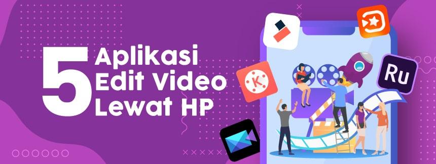 Edit Video Lewat HP Aja. Ini Dia 5 Aplikasi Edit Video Terbaik Buat HP