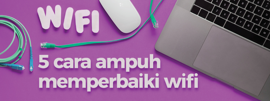 5 cara ampuh memperbaiki wifi yang tiba-tiba lemot