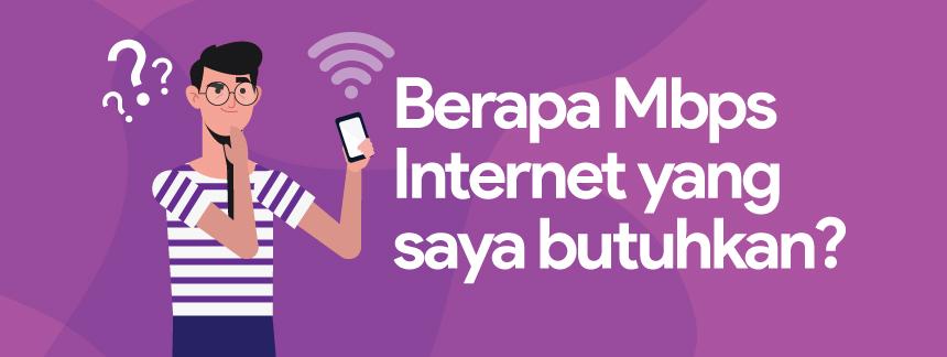 Berapa Mbps Internet yang saya butuhkan?