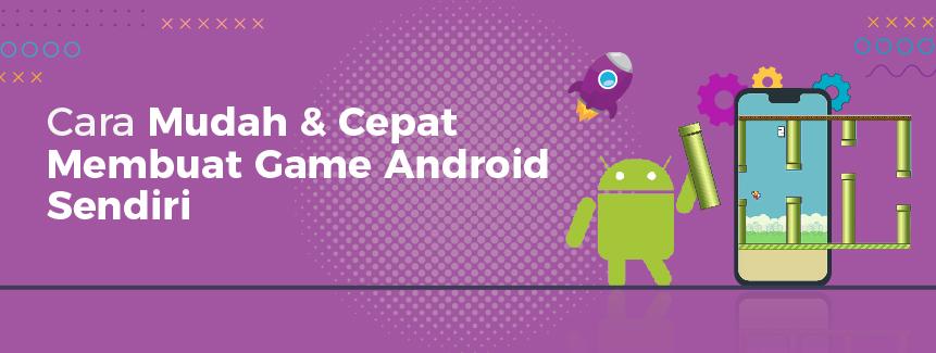 Cara Membuat Game Android Sendiri Yang Mudah Dan Cepat